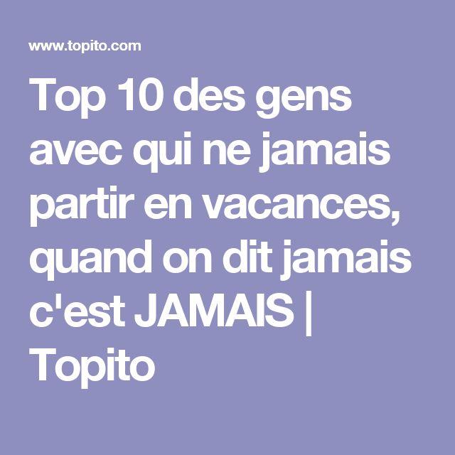 Top 10 des gens avec qui ne jamais partir en vacances, quand on dit jamais c'est JAMAIS | Topito