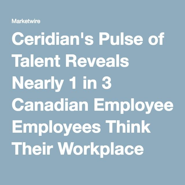 Ceridian's Pulse of Talent Reveals Nearly 1 in 3 Canadian Employees Think Their Workplace Culture Needs Improving