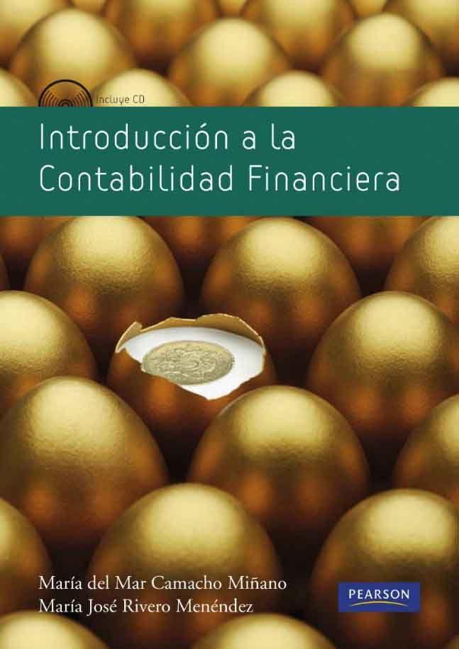 INTRODUCCIÓN A LA CONTABILIDAD FINANCIERA Autores: María del Mar Camacho y María José Rivero   Editorial: Pearson  Edición: 1 ISBN: 9788483226759 ISBN ebook: 9788483229927 Páginas: 404 Área: Economia y Empresa Sección: Contabilidad