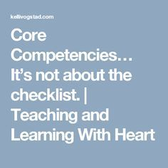 Core Competencies… It's not about the checklist. | Teaching and Learning With Heart