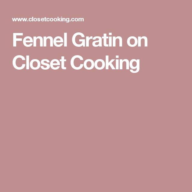 Fennel Gratin on Closet Cooking