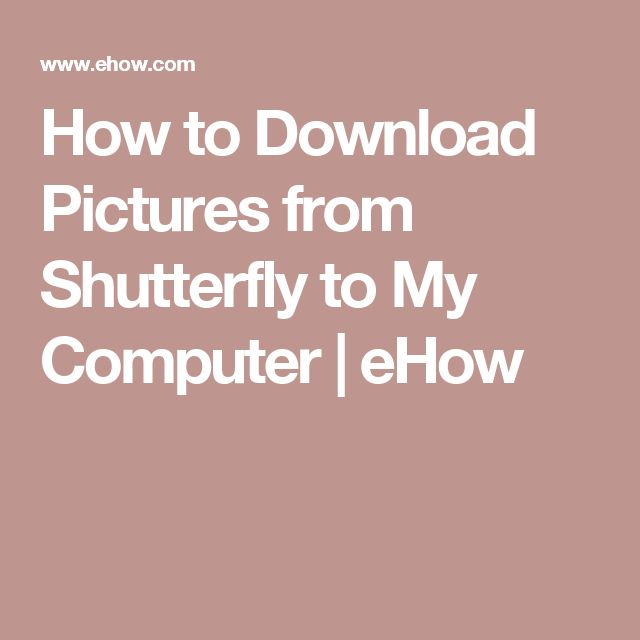 How to Download Pictures from Shutterfly to My Computer | eHow