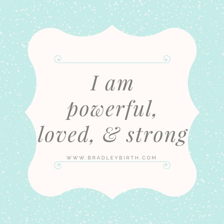 I am powerful, loved, and strong | Natural Birth | Bradley Method | Pregnancy | Affirmations  www.bradleybirth.com