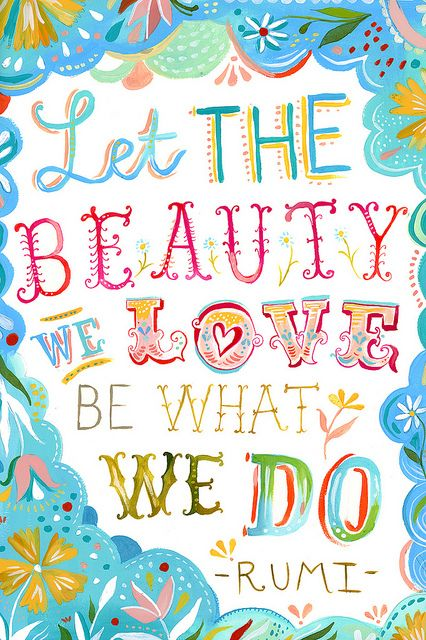 Beauty <3Inspiration Words, Katy Daisies, Happy Colors, Rumi, Quotes Life, Love Quotes, Inspiration Quotes, Beautiful Quotes, Wonder Life