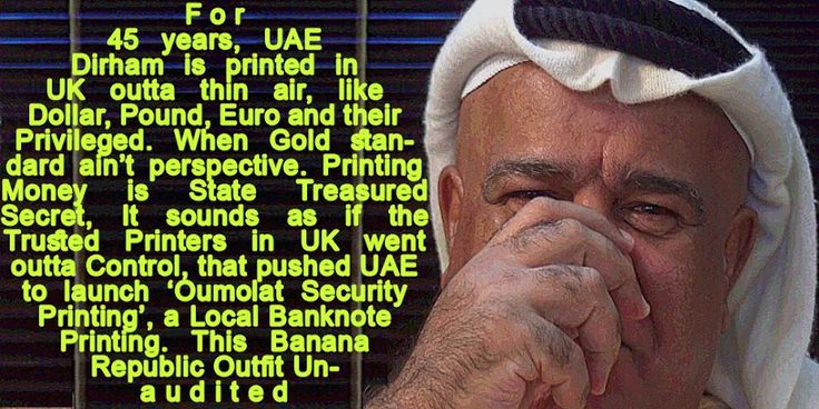 😂 For 45 years, UAE Dirham is printed in UK outta thin air, like Dollar, Pound, Euro and their Privileged. When Gold standard ain't perspective. Printing Money is State Treasured Secret, It sounds as if the Trusted Printers in UK went outta Control, that pushed UAE to launch 'Oumolat Security Printing', a Local Banknote Printing. This Banana Republic Outfit Unaudited😂