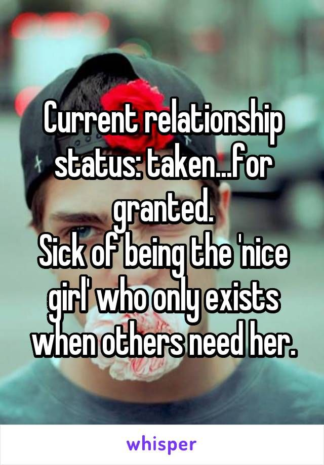Current relationship status: taken...for granted. Sick of being the 'nice girl' who only exists when others need her.