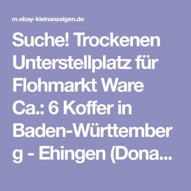 Suche! Trockenen Unterstellplatz für Flohmarkt Ware Ca.: 6 Koffer in Baden-Württemberg - Ehingen (Donau) | Garage & Lagerraum anmieten | eBay Kleinanzeigen