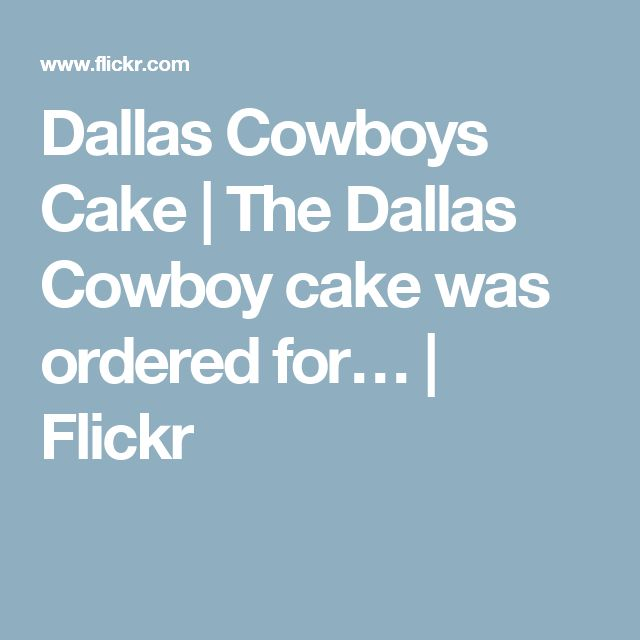Dallas Cowboys Cake | The Dallas Cowboy cake was ordered for… | Flickr