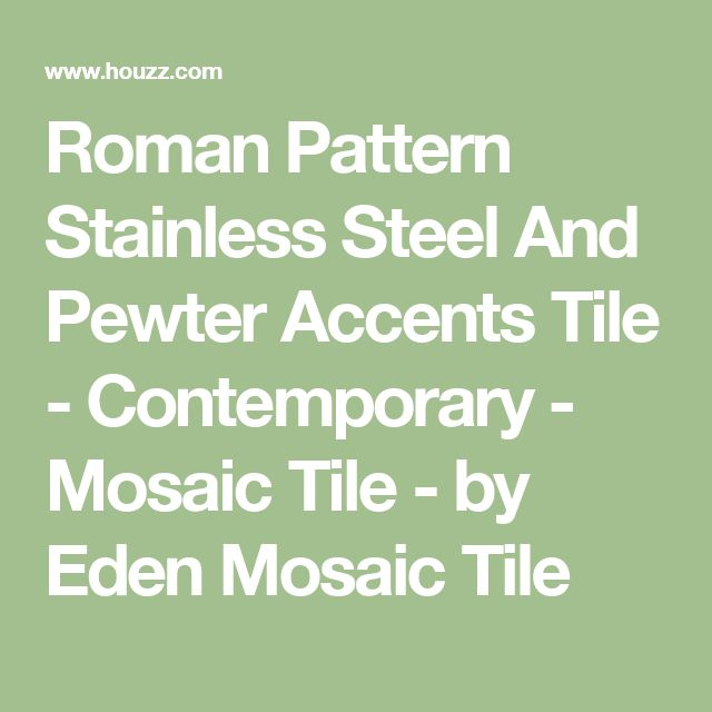 Roman Pattern Stainless Steel And Pewter Accents Tile - Contemporary - Mosaic Tile - by Eden Mosaic Tile