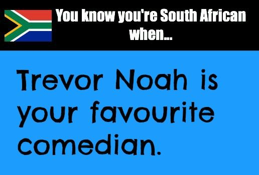 You know you're South African when...Trevor Noah is your favourite comedian