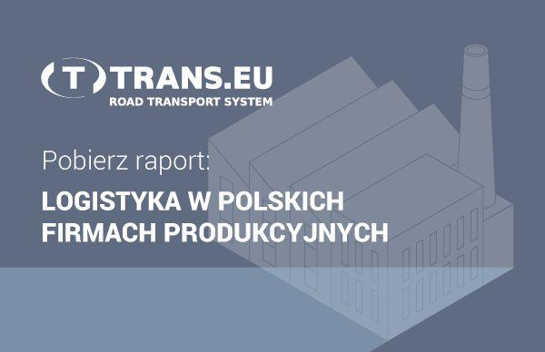 Pobierz raport: Jak wygląda logistyka w polskich firmach produkcyjnych | System Trans.eu