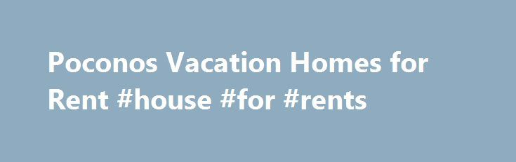 Poconos Vacation Homes for Rent #house #for #rents http://renta.remmont.com/poconos-vacation-homes-for-rent-house-for-rents/  #pocono rentals # Featured Agency: USA Realty – Poconos Experts for 41 years. Specialties in suburban living, lakefronts, ski and log homes. An unmatched knowledge of the Poconos. We offer services all over the Poconos Mountains of PA