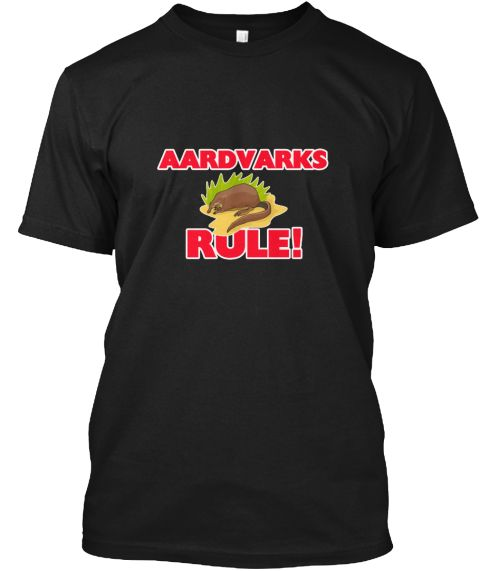 Aardvarks Rule! Black T-Shirt Front - This is the perfect gift for someone who loves Aardvark. Thank you for visiting my page (Related terms: Love Aardvarks,wildlife,mammal,nine-banded,insectivore,animal,animals,aardvark,aardvarks,arthur the  #Aardvark, #Aardvarkshirts...)