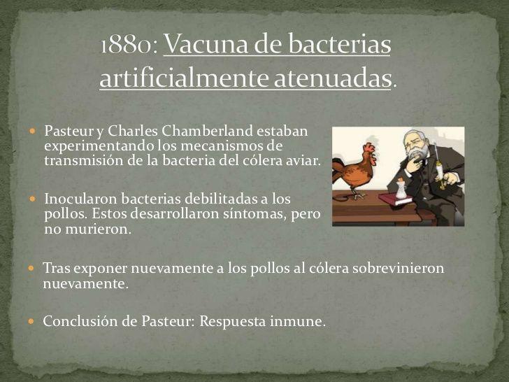  Pasteur y Charles Chamberland estaban  experimentando los mecanismos de  transmisión de la bacteria del cólera aviar. I...