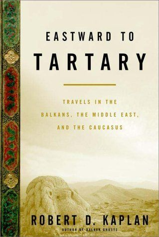 Eastward to Tartary: Travels in the Balkans, the Middle East, and the Caucasus by Robert D. Kaplan, http://www.amazon.com/dp/0375502726/ref=cm_sw_r_pi_dp_ulT2sb043V892