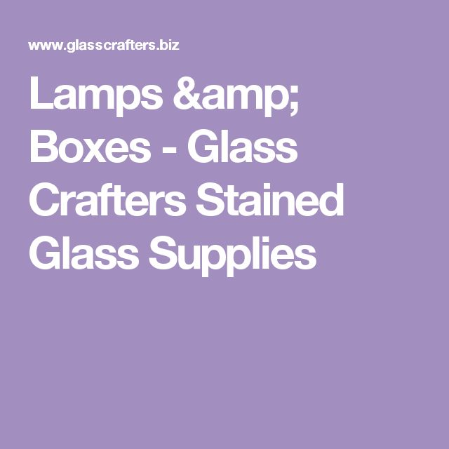 Lamps & Boxes - Glass Crafters Stained Glass Supplies