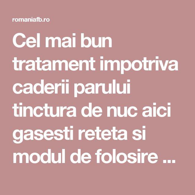Cel mai bun tratament impotriva caderii parului tinctura de nuc aici gasesti reteta si modul de folosire corect – Romania Fb