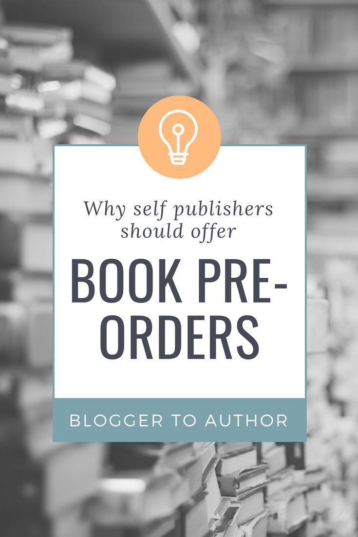 Why You Should Offer Book Pre Orders Blogger To Author Writing A Book Nonfiction Writing Book Publishing