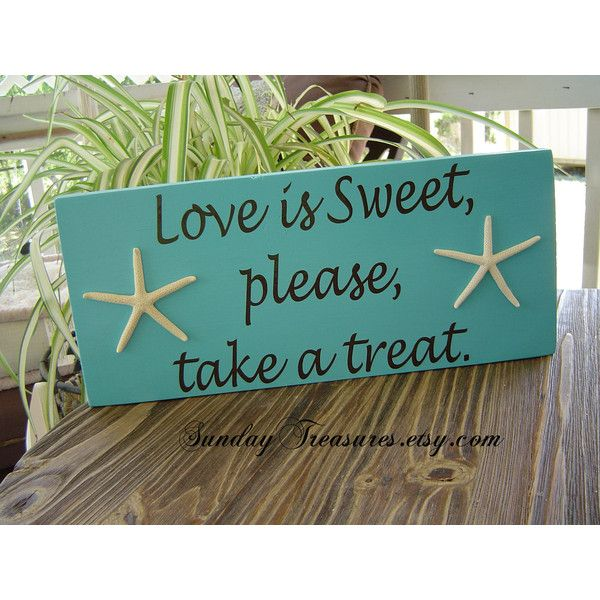 Turquoise Tiffany Blue Love is Sweet please take a treat - Sign with Starfish Beach Wedding Candy Dessert Table Anniversary 3 day Ship. (285 ZAR) found on Polyvore