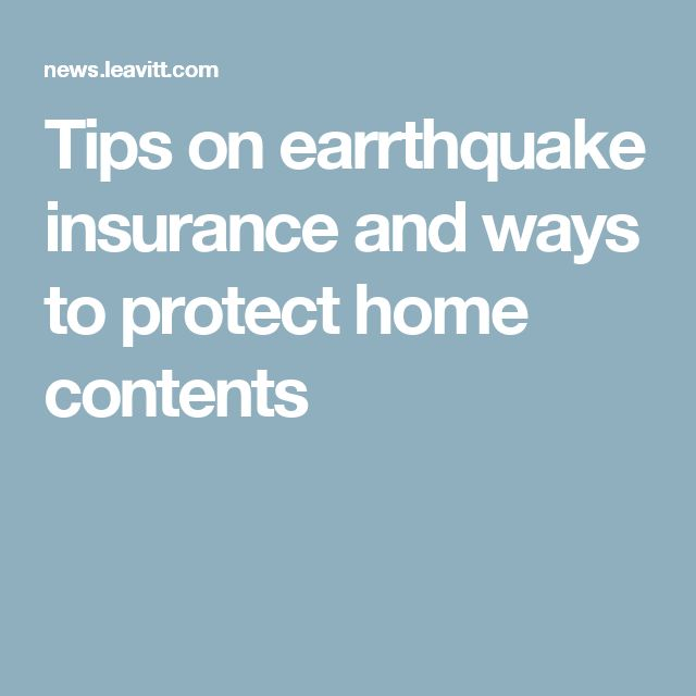 Tips on earrthquake insurance and ways to protect home contents