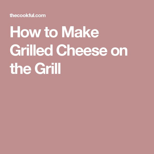 How to Make Grilled Cheese on the Grill