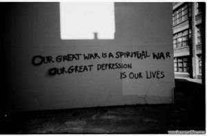 """""""Our great war is a spiritual war.  Our great depression is our lives."""" ~Chuck Palahniuk, Fight Club"""