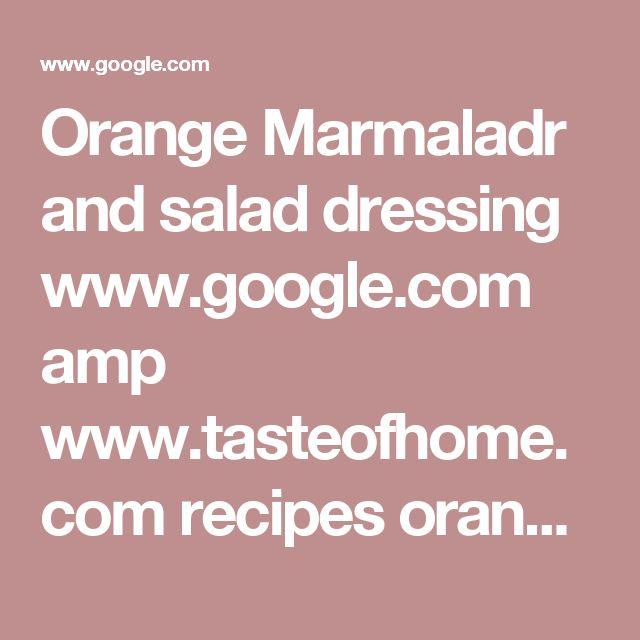 Orange Marmaladr and salad dressing www.google.com amp www.tasteofhome.com recipes orange-marmalade-vinaigrette amp