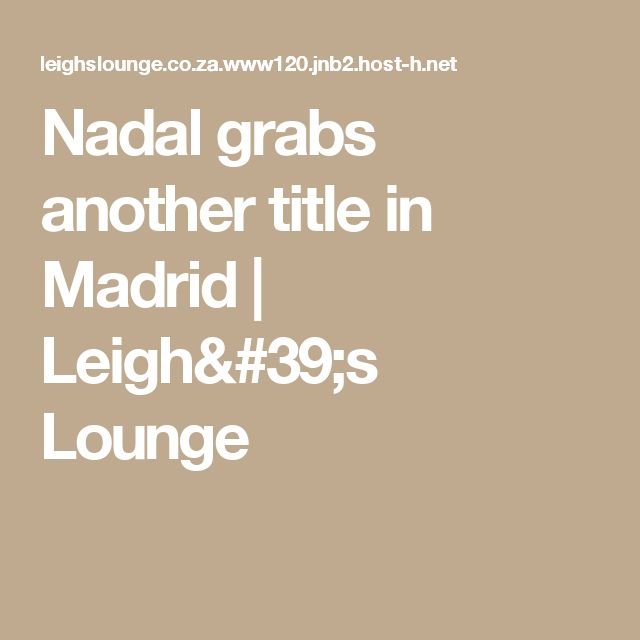 Nadal grabs another title in Madrid | Leigh's Lounge