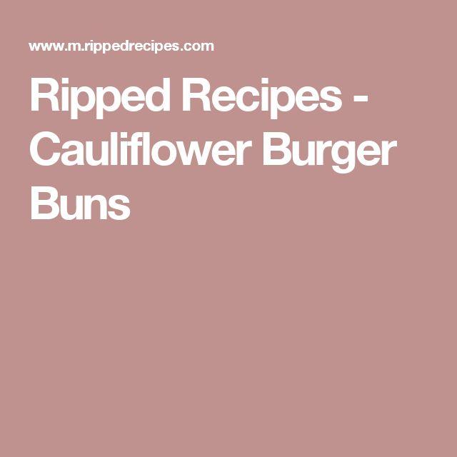 Ripped Recipes - Cauliflower Burger Buns