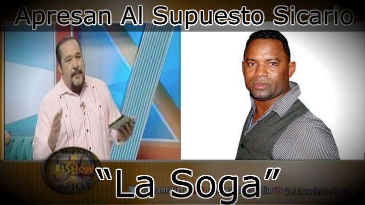 """¡De Ultimo Minuto! Apresan Al Supuesto Sicario Fernando De Los Santos, Conocido Como """"La Soga"""""""