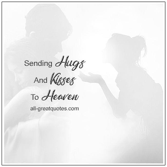 Sending Hugs And Kisses To Heaven In Loving Memory Sending Hugs