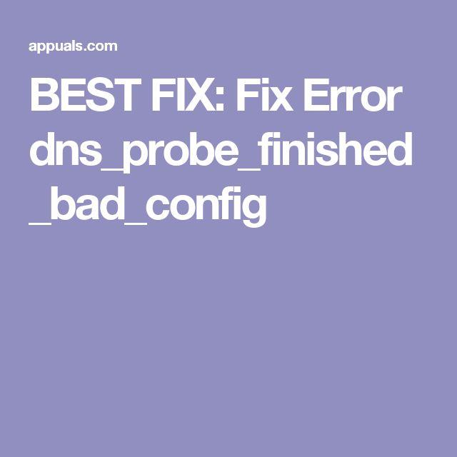 BEST FIX: Fix Error dns_probe_finished_bad_config