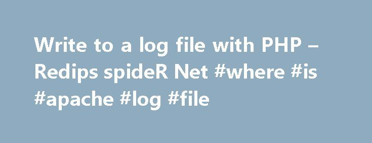 Write to a log file with PHP – Redips spideR Net #where #is #apache #log #file http://cleveland.remmont.com/write-to-a-log-file-with-php-redips-spider-net-where-is-apache-log-file/  # Write to a log file with PHP Last update on 21.08.2012. As I caught myself in process of writing PHP log function several times I have finally decided to create a simple Logging PHP class. After Logging class initialization, first call of lwrite method will open log file implicitly and write line to the file…