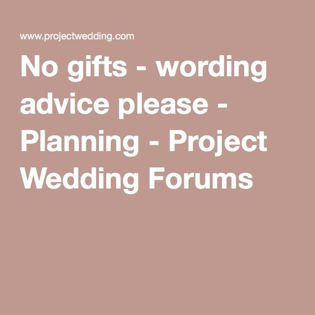 No gifts - wording advice please - Planning - Project Wedding Forums