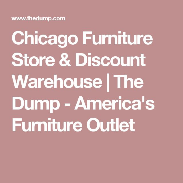 Chicago Furniture Store & Discount Warehouse   The Dump - America's Furniture Outlet