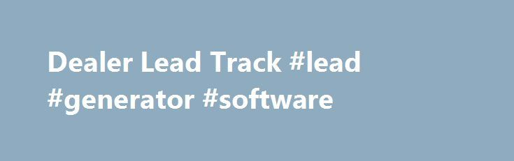 Dealer Lead Track #lead #generator #software http://tampa.remmont.com/dealer-lead-track-lead-generator-software/  # What is CRM / ILM? CRM is an acronym that stands for Customer Relationship Management and ILM is an acronym that stands for Internet Lead Management. Both define how you create, develop and manage relationships with your potential, current, and past customers. Dealer Lead Track�s web-based internet lead management CRM / ILM system utilizes technology that creates lasting…
