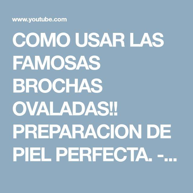 COMO USAR LAS FAMOSAS BROCHAS OVALADAS!! PREPARACION DE PIEL PERFECTA. - YouTube
