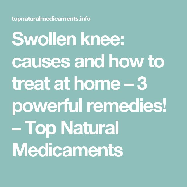 Swollen knee: causes and how to treat at home – 3 powerful remedies! – Top Natural Medicaments