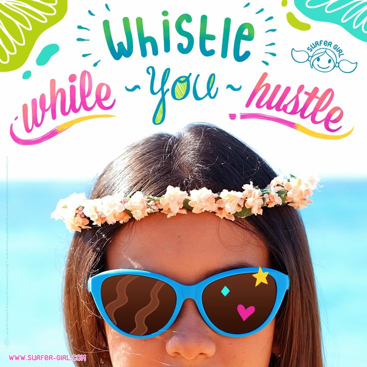 Don't forget to whistle  while you hustle through this week's activities ^^ Love, Summer <3 #ilovesurfergirl #beach #tropical #eyewear #girl # work #quote #islandlife