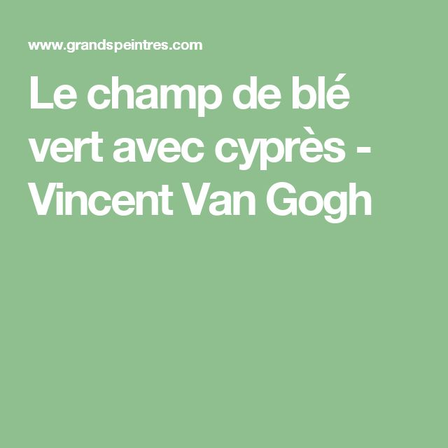 Le champ de blé vert avec cyprès - Vincent Van Gogh