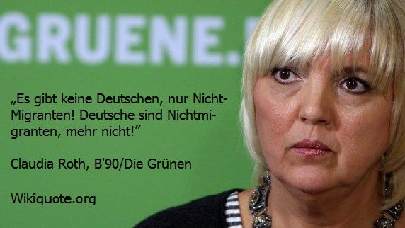 Es gibt keine Deutschen, nur Nicht-Migranten. Deutsche sind Nicht-Migranten, mehr nicht. — Claudia Roth