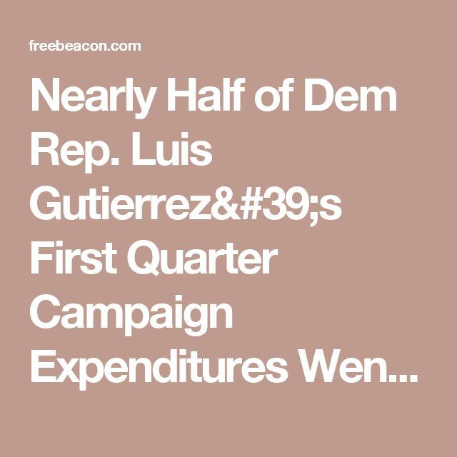 Nearly Half of Dem Rep. Luis Gutierrez's First Quarter Campaign Expenditures Went to Wife