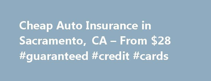 Cheap Auto Insurance in Sacramento, CA – From $28 #guaranteed #credit #cards http://insurance.remmont.com/cheap-auto-insurance-in-sacramento-ca-from-28-guaranteed-credit-cards/  #auto insurance in ca # Sacramento, CA Want cheap auto insurance in Sacramento, CA. AutoInsuranceEZ.com can help you find what you need. What you need to do is enter your zip code in the quote widget down below it s that simple! Sacramento is the capital city of California with an interesting history. It started…