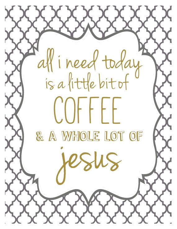 I'll I need is Coffee and Jesus Art Print by PeacefulJoyDesigns: