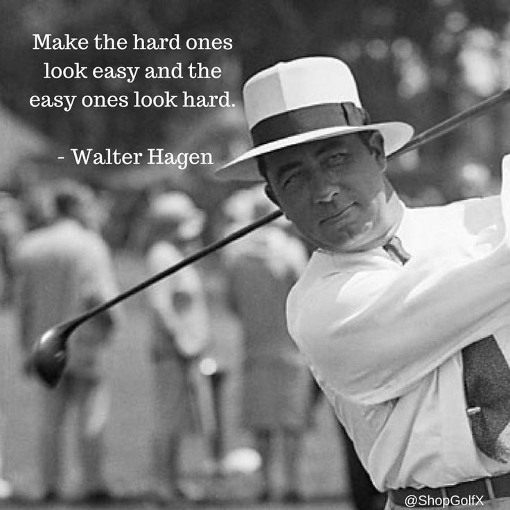 Make the hard ones look easy and the easy ones look hard - Walter Hagen #golfing #golfchat #quotes