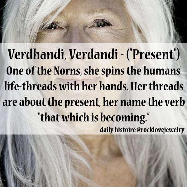 """Verdhandi, the Norn of the present and her name is the verb """"that which is becoming"""""""