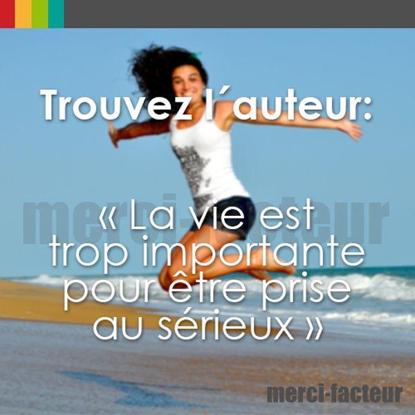 Trouvez l´auteur de cette citation !  #devinette #citation #jeux #culture #auteur #vie