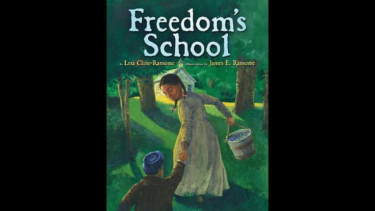 """""""Freedom's School"""" by Lesa Cline-Ransome and James E . Ransome"""