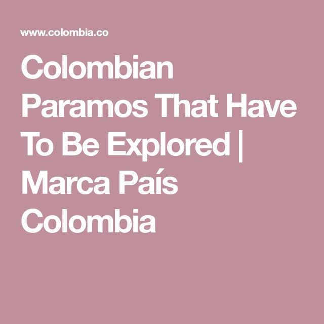 Colombian Paramos That Have To Be Explored | Marca País Colombia
