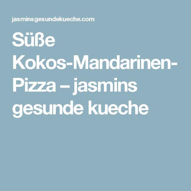 Süße Kokos-Mandarinen-Pizza – jasmins gesunde kueche